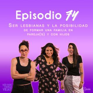 Ep 74 Ser lesbianas y la posibilidad de formar una familia en pareja(s) y con hijos