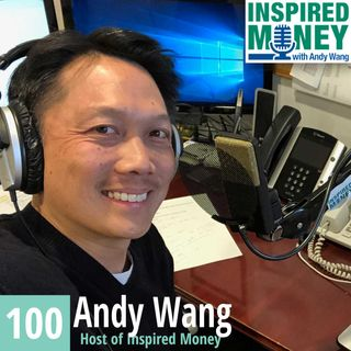100: The 100th Episode of Inspired Money with Andy Wang
