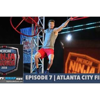 American Ninja Warrior 2016 | Episode 7 Atlanta City Finals Podcast