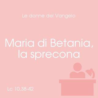 Maria di Betania, la sprecona - Lc 10,38-42