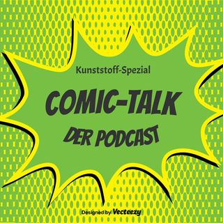 Kunststoff-Spezial: Comic-Talk Podcast Folge 10