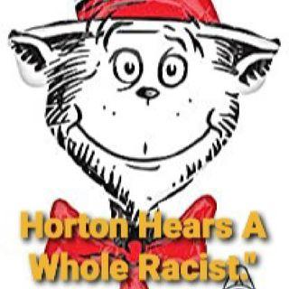 """Horton Hears A Racist.. Let's Talk.""""😒🔥"""