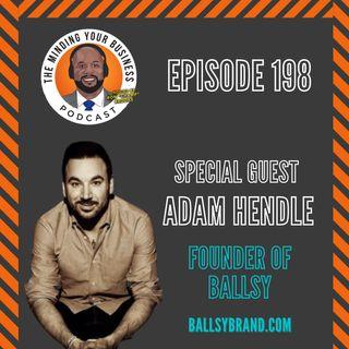 #198 - Adam Hendle, Founder of Ballsy