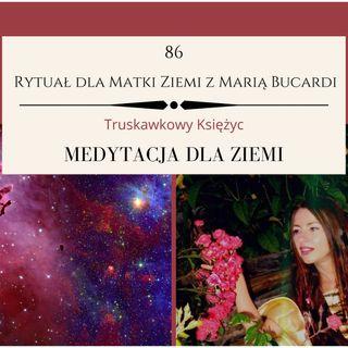 Moje sprawozdanie osobiste po 86 Rytuale dla Matki Ziemi Maria Bucardi