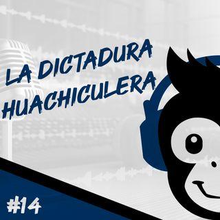 Episodio 14 - La Dictadura HuachiCulera