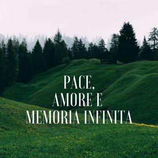 Pace, Amore e Memoria Infinita
