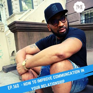 Ep. 160 How to improve communication in your relationship