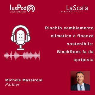 Ep. 61 IusPod Rischio cambiamento climatico e finanza sostenibile: BlackRock fa da apripista