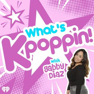 What's K-Poppin' Ep 8: Gabby's issues w/ her Kris Wu interview + Debuts!