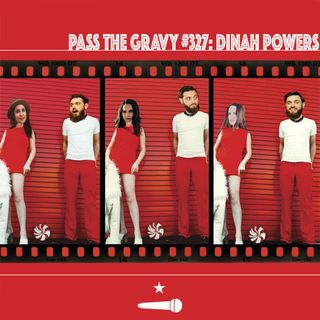 Pass The Gravy #327: Dinah Powers