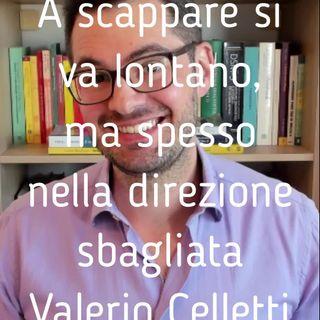A scappare si va lontano, ma spesso nella direzione sbagliata - Valerio Celletti