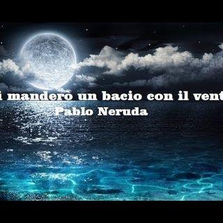 Ti manderò un bacio con il vento, Pablo Neruda