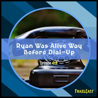 FC 062: Ryan Was Alive Way Before Dial-Up