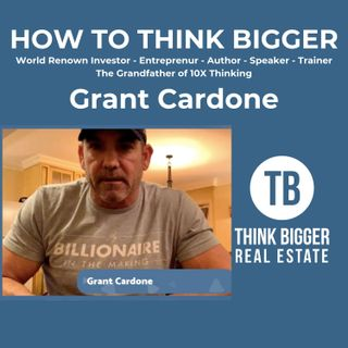 How to Think Bigger with Grant Cardone