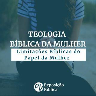 Teologia Bíblica da Mulher - Limitações Bíblicas do Papel da Mulher Parte 1