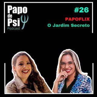#26 Papoflix: O Jardim Secreto