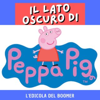 Il lato oscuro di Peppa Pig