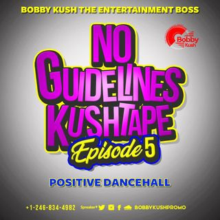 Episode 5 - Bobby Kush Presents No Guidelines Kushtape [positive Dancehall] 2020