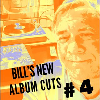 Bill's New Album Cuts Hour # 4