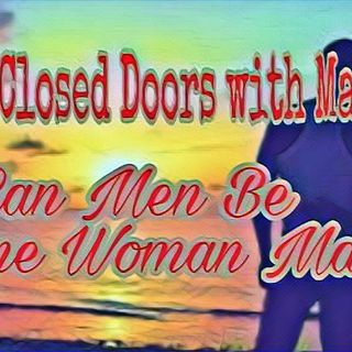 Behind Closed Doors with ManDeleon: Can Men Be A One Women Man?