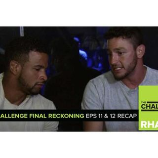 MTV Reality RHAPup | The Challenge Final Reckoning Eps 11 & 12 Recap Podcast