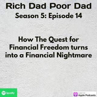 Rich Dad Poor Dad | S5 - E14 | How the Quest for a Financial Dream Turns into a Financial Nightmare