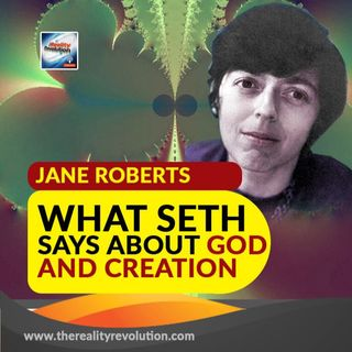 Jane Roberts What Seth Says About God And Creation