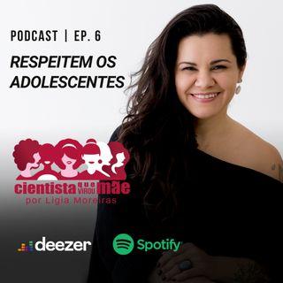 EP#6 Respeitem os adolescentes