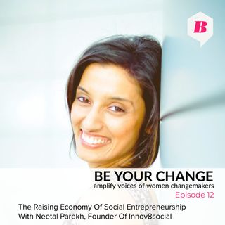 The Raising Economy Of Social Entrepreneurship With Neetal Parekh, Founder Of Innov8social