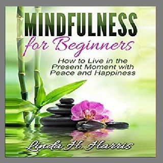 Mindfulness for Beginners By Linda H. Harris Narrated By Angel Clark