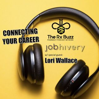 Connecting Your Career w/ Lori Wallace - Rx Buzz - PPN Episode 846