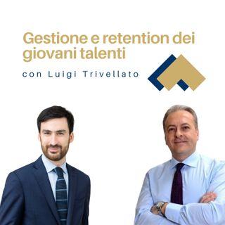 Gestione e retention dei giovani talenti con Luigi Trivellato
