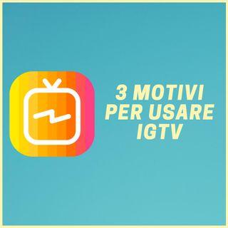 #15 - Tre Motivi Per Usare IGTV