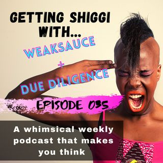 Episode 35 - Weaksauce + Due Diligence
