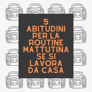 5 abitudini per la routine mattutina se si lavora da casa