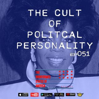 TheUSAPodcast EP051 - 01_11_18 - The Cult of Political Personality & The Theatre Behind the Wall
