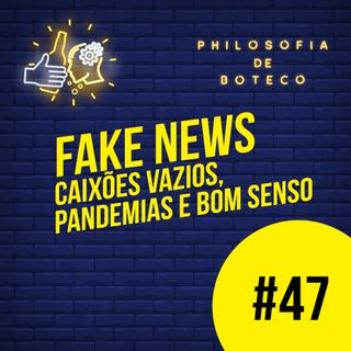 #47 - Fake News (Caixões Vazios, Pandemias e Bom Senso)