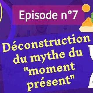 """7: déconstruction du mythe de """"l'instant présent"""""""