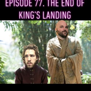 Episode 77. The End of King's Landing [GoT SPOILERS]