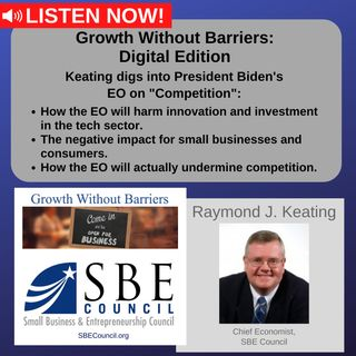 """Growth Without Barriers - DIGITAL EDITION: How President Biden's """"Competition"""" EO hurts small biz and consumers."""