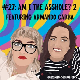 #27: Am I the Asshole? 2 (Featuring Armando Cabba)
