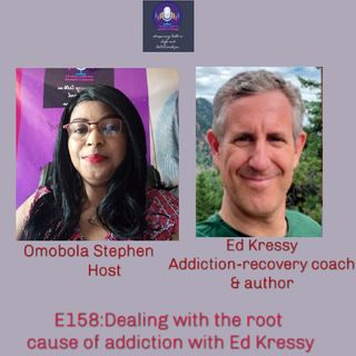 E158: Dealing With The Root Cause Of Addiction With Ed Kressy