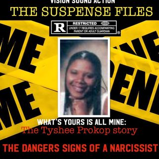 THE SUSPENSE FILES: TYSHEE PROKOP, THE DANGER SIGNS OF A NARCISSIST& SLEEPING WITH THE ENEMY