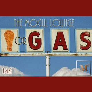 The Mogul Lounge Episode 146: Chicken or Gas