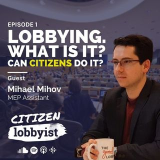 Ep. 1 I Lobbying. What is it? Can Citizens do it?