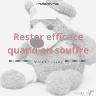 Rester efficace quand on a mal