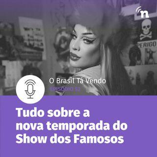 #52 - Tudo sobre a nova temporada do Show dos Famosos!