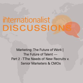 The Future of Marketing, Part II: The Needs of New Recruits v. Senior Marketers & CMOs