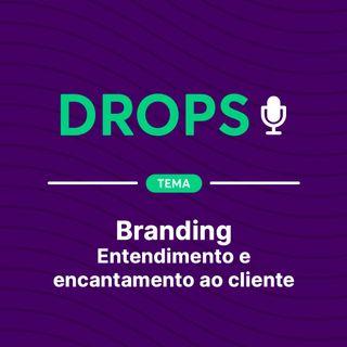 Drops de Branding - Entendimento e encantamento ao cliente