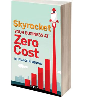 "Guest Dr. Francis Mbunya Author of ""Skyrocket your business at zero cost"""